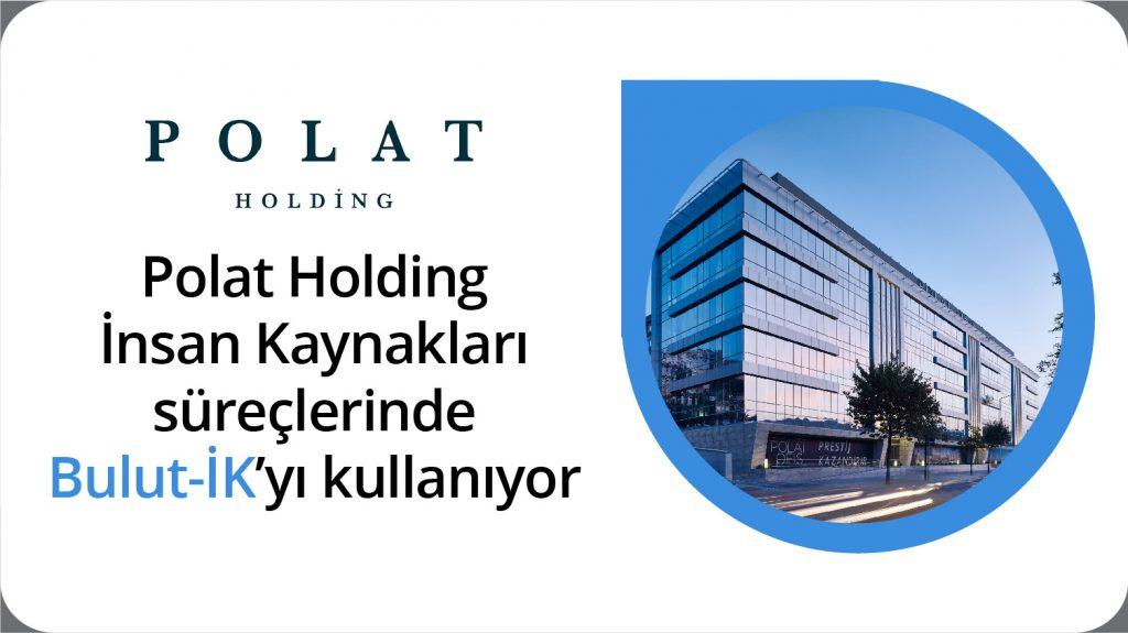 Polat Holding İnsan Kaynakları Süreçlerinde Bulut-İK'yı kullanıyor